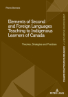 Elements of Second and Foreign Languages Teaching to Indigenous Learners of Canada: Theories, Strategies and Practices Cover Image