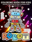 Robot Coloring Book: Robots Coloring Book For Kids Ages 4-8, Boys And Girls Fun And Creative Robot Illustration Cover Image