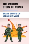 The Wartime Story Of Women: Brave Spirits Of Women In WW2: Stories About Women Cover Image