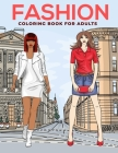 Fashion Coloring Book for Adults: An adults, teens and girls of all ages coloring book fashion, hair fashion & dresses, beautiful girls designs for st Cover Image