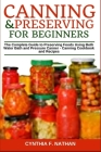 Canning and Preserving for Beginners: The Complete Guide to Preserving Foods Using Both Water Bath and Pressure Canner - Canning Cookbook and Recipes Cover Image