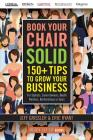 Book Your Chair Solid: 150+ Tips To Grow Your Business (For Stylists, Salon Owners, Booth Renters, Barbershops and Spas) Cover Image