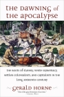The Dawning of the Apocalypse: The Roots of Slavery, White Supremacy, Settler Colonialism, and Capitalism in the Long Sixteenth Century Cover Image