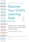 Discover Your Child's Learning Style: Children Learn in Unique Ways - Here's the Key to Every Child's Learning Success Cover Image