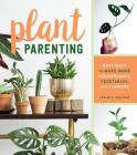 Plant Parenting: Easy Ways to Make More Houseplants, Vegetables, and Flowers Cover Image