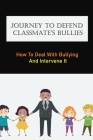 Journey To Defend Classmate's Bullies: How To Deal With Bullying And Intervene It: Children'S Books About Bullies Cover Image