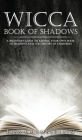 Wicca Book of Shadows: A Beginner's Guide to Keeping Your Own Book of Shadows and the History of Grimoires Cover Image