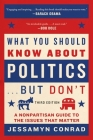 What You Should Know About Politics . . . But Don't: A Nonpartisan Guide to the Issues That Matter Cover Image