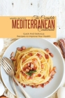 The Complete Mediterranean Cookbook: Quick And Delicious Recipes To Improve Your Health Cover Image