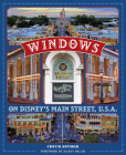 Windows on Disney's Main Street, U.S.A.: Stories of the Talented People Honored at the Disney Parks (Disney Editions Deluxe) Cover Image
