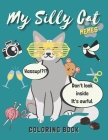 My Silly Cat Memes Coloring Book: A Hilarious Cat Meme and Jokes Coloring Book for Cat Lovers with Cat Memes, Gags and Funny Cute Cat Quotes Cover Image