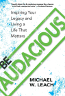 Be Audacious: Inspiring Your Legacy and Living a Life That Matters Cover Image