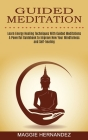 Guided Meditation: Learn Energy Healing Techniques With Guided Meditations (A Powerful Guidebook to Improve Now Your Mindfulness and Self Cover Image