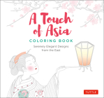 A Touch of Asia Coloring Book: Serenely Elegant Designs from the East (Tear-Out Sheets Let You Share Pages or Frame Your Finished Work) Cover Image