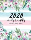 2020 Weekly and Monthly Appointment Book: Floral Cover - 52 Weeks Daily Hourly Appointment Planner Organizer Dated Agenda Academic Schedule Journal - Cover Image