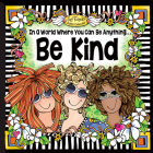 In a World Where You Can Be Anything... Be Kind Cover Image