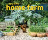 My Tiny Home Farm: Simple Ideas for Small Spaces Cover Image