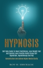 Hypnosis: Self Help Guide to Boost Confidence, Lose Weight Fast and Quickly Learn Healthy Habits Using Self Hypnotism, Hypnother Cover Image