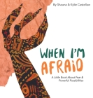 When I'm Afraid: A Little Book About Fear and Powerful Possibilities Cover Image