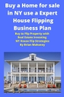 Buy a Home for sale in NY use a Expert House Flipping Business Plan: Buy to Flip Property with Real Estate Investing NY House Flip Strategies Cover Image