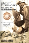 Out of Rushmore's Shadow: The Luigi Del Bianco Story - An Italian Immigrant's Unsung Role as Chief Carver Cover Image