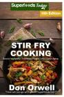 Stir Fry Cooking: Over 180 Quick & Easy Gluten Free Low Cholesterol Whole Foods Recipes Full of Antioxidants & Phytochemicals Cover Image