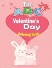 The ABC's of Valentine's Day Coloring Book: Valentine's Day Coloring Book For Kids, Plus ABC's and Activities For Ages 2-8, Toddlers, Preschool, Cover Image