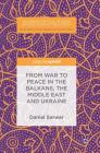 From War to Peace in the Balkans, the Middle East and Ukraine Cover Image