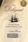 The Diligent: A Voyage Through the Worlds Of The Slave Trade Cover Image