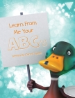 Learn From Me Your ABC's Cover Image