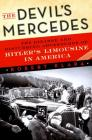 The Devil's Mercedes: The Bizarre and Disturbing Adventures of Hitler's Limousine in America Cover Image