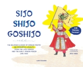 Sijo Shijo Goshjio: The Beloved Classics of Korean Poetry on Patriotic Loyalty from the Late Goryeo and the Early Joseon Period (1316 1463 Cover Image