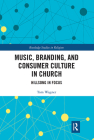 Music, Branding and Consumer Culture in Church: Hillsong in Focus (Routledge Studies in Religion) Cover Image