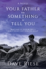 Your Father has Something to Tell You: What kind of shadow does a family secret cast over the child? Cover Image