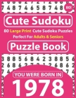 Cute Sudoku Puzzle Book: 80 Large Print Cute Sudoku Puzzles Perfect For Adults & Seniors: You Were Born In 1978: One Puzzles Per Page With Solu Cover Image