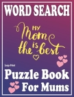 Word Search Book For Mums: Large Print Word Search Games for Mums and all Other Puzzle Fans-Beautiful & Positive Words-Book 4 Cover Image