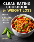 Clean Eating Cookbook for Weight Loss: 28 Days to Kick-Start a Healthy Lifestyle Cover Image