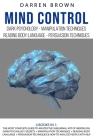 Mind Control: The Most Complete Guide to Master the Subliminal Art of Mentalism. Dark psychology secrets + Manipulation techniques + Cover Image