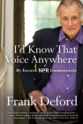 I'd Know That Voice Anywhere: My Favorite NPR Commentaries Cover Image