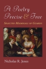 A Poetry Precise and Free: Selected Madrigals of Guarini Cover Image