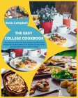 The Easy College Cookbook: The Ultimate Guide with Easy, Cheap, and Affordable Recipes for Student New to the Kitchen to Enjoy in His Unforgettab Cover Image