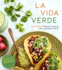 La Vida Verde: Plant-Based Mexican Cooking with Authentic Flavor Cover Image
