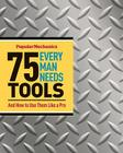 75 Tools Every Man Needs: And How to Use Them Like a Pro Cover Image