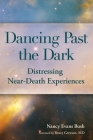 Dancing Past the Dark: Distressing Near-Death Experiences Cover Image