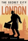 The Secret City: A Spy's Guide to London Cover Image