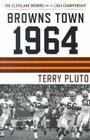 Browns Town 1964: Cleveland's Browns and the 1964 Championship Cover Image