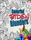 Colorful Biden Blunders: An Adult Coloring Book to Tickle Your Political Funny Bone, Featuring Joe Biden Bloopers, Blunders, and Gaffes Cover Image