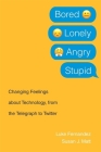 Bored, Lonely, Angry, Stupid: Changing Feelings about Technology, from the Telegraph to Twitter Cover Image
