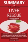 Summary Of Medical Medium Liver Rescue By Anthony William: Answers to Eczema, Psoriasis, Diabetes, Strep, Acne, Gout, Bloating, Gallstones, Adrenal St Cover Image