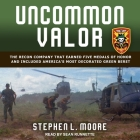 Uncommon Valor Lib/E: The Recon Company That Earned Five Medals of Honor and Included America's Most Decorated Green Beret Cover Image